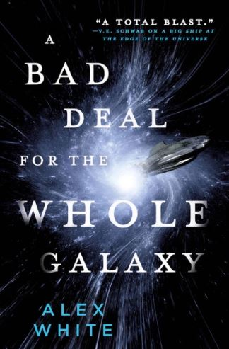 A Bad Deal for the Whole Galaxy- Alex White