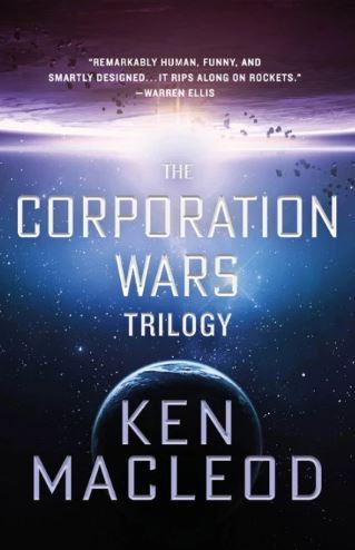 The Corporation Wars Trilogy- Ken MacLeodThe Corporation Wars Trilogy- Ken MacLeod