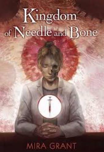 Kingdom of Needle and Bone- Mira Grant