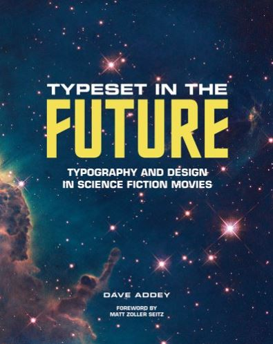 Typeset in the Future: Typography and Design in Science Fiction Movies- Dave Addey